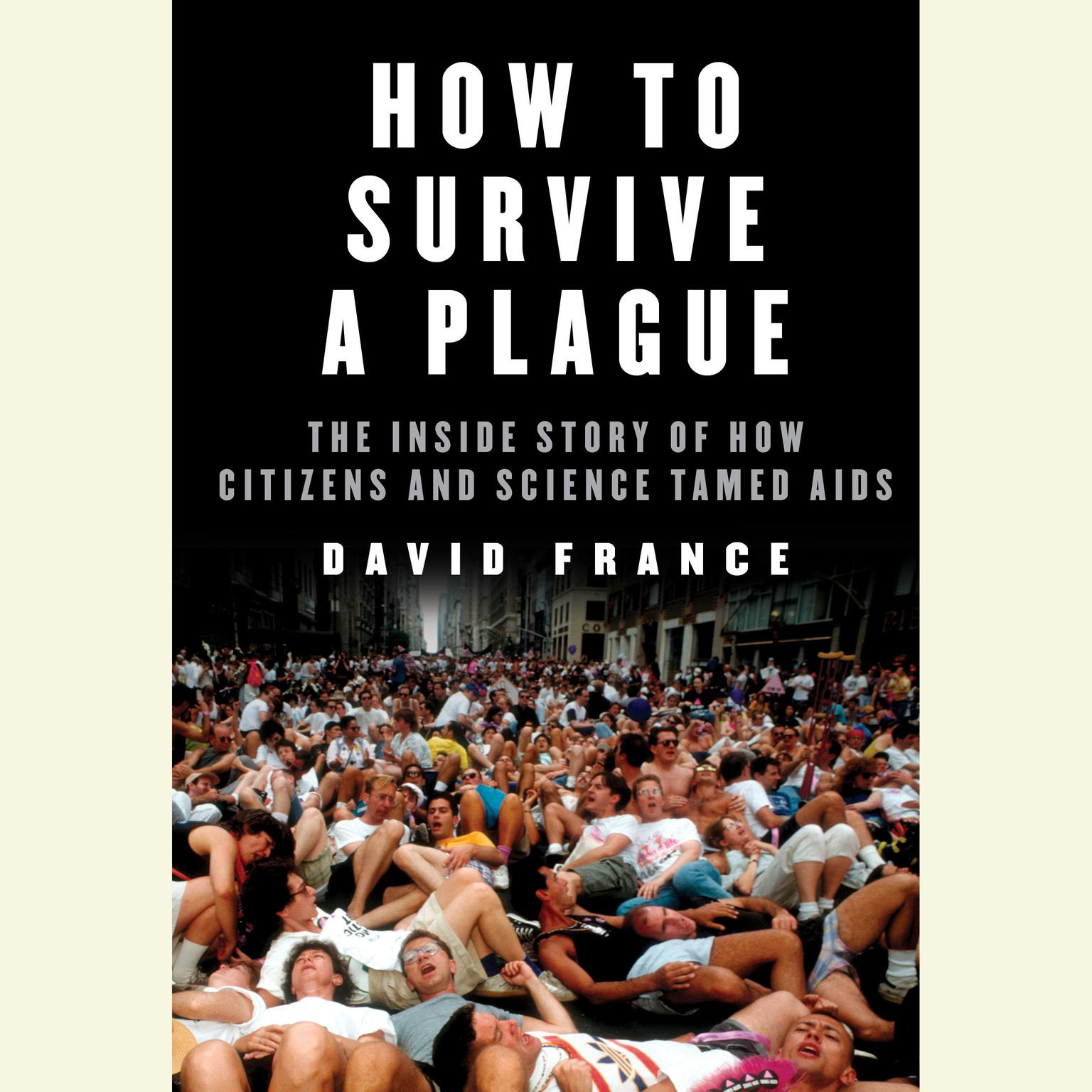 Printable How to Survive a Plague: The Inside Story of How Citizens and Science Tamed AIDS Audiobook Cover Art