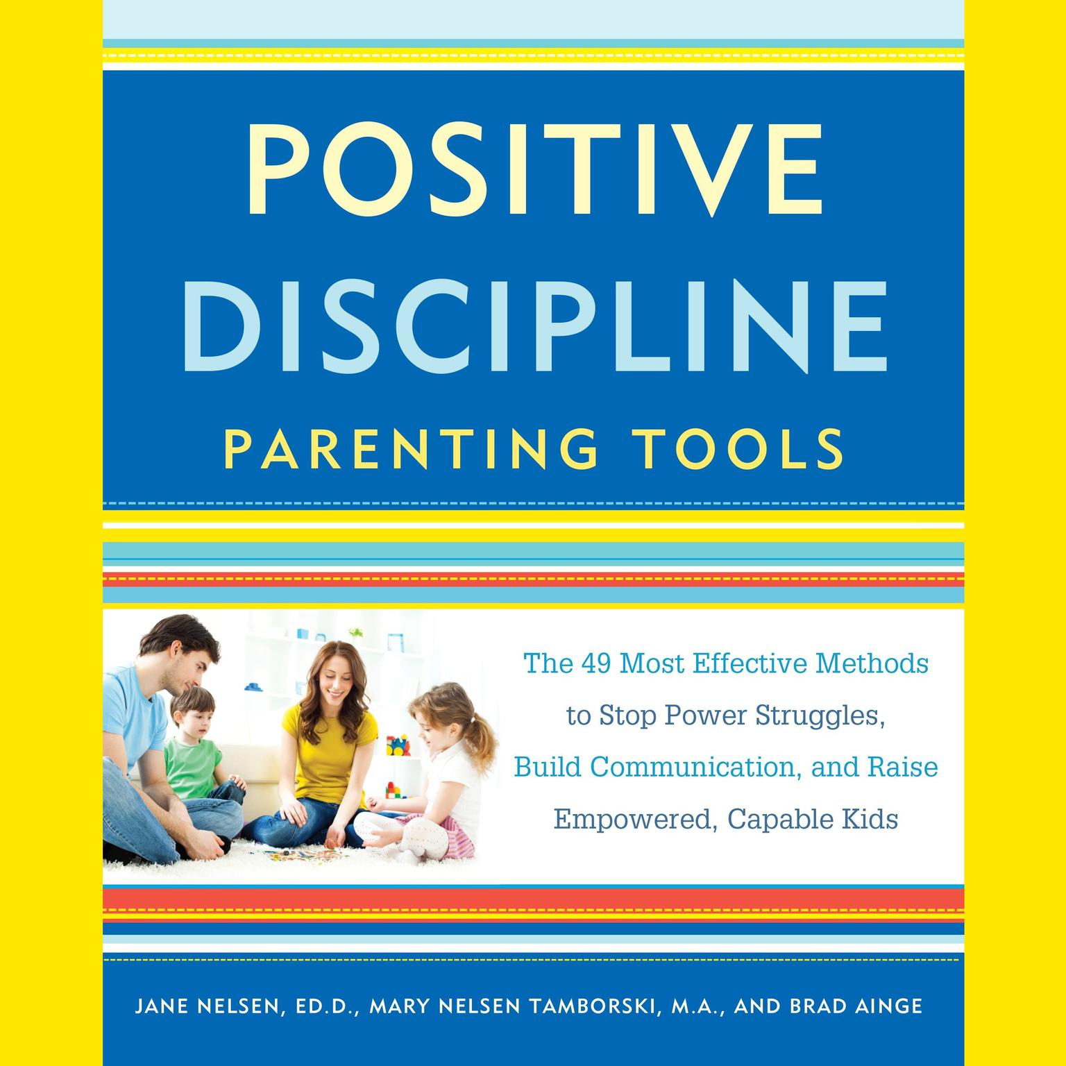 Printable Positive Discipline Parenting Tools: The 49 Most Effective Methods to Stop Power Struggles, Build Communication, and Raise Empowered, Capable Kids Audiobook Cover Art