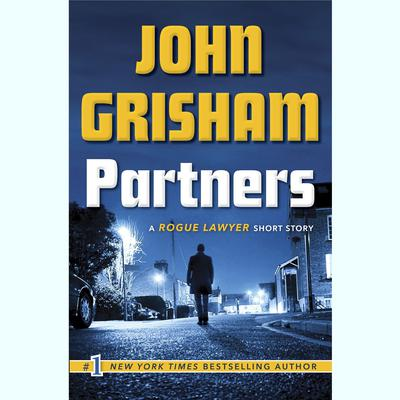 Partners: A Rogue Lawyer Short Story Audiobook, by John Grisham