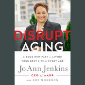 Disrupt Aging: A Bold New Path to Living Your Best Life at Every Age, by Jo Ann Jenkins