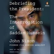 Debriefing the President: The Interrogation of Saddam Hussein Audiobook, by John Nixon