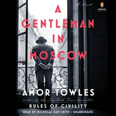A Gentleman in Moscow: A Novel Audiobook, by