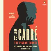 The Pigeon Tunnel: Stories from My Life Audiobook, by John le Carré