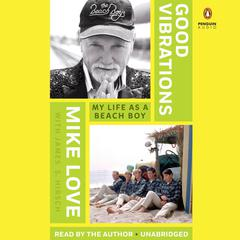 Good Vibrations: My Life as a Beach Boy Audiobook, by James S. Hirsch, Mike Love
