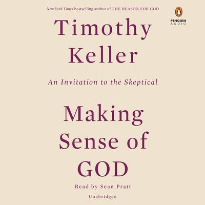 Making Sense of God: An Invitation to the Skeptical Audiobook, by Timothy Keller