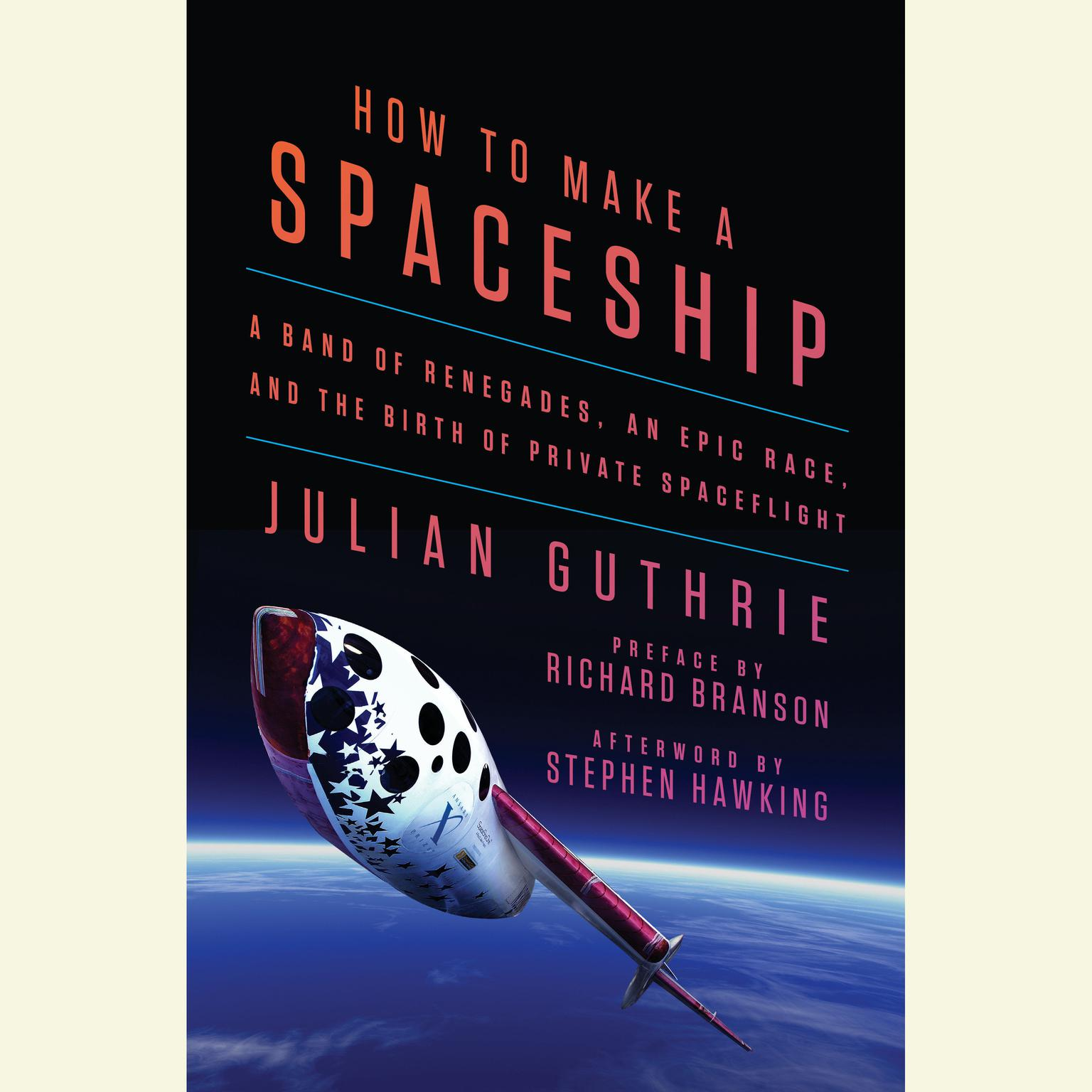 Printable How to Make a Spaceship: A Band of Renegades, an Epic Race, and the Birth of Private Spaceflight Audiobook Cover Art