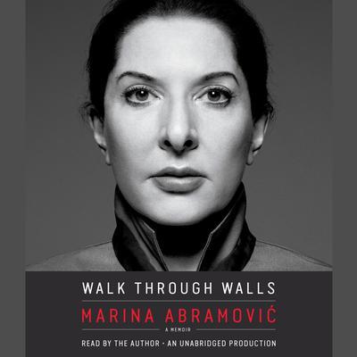 Walk Through Walls: A Memoir Audiobook, by Marina Abramović
