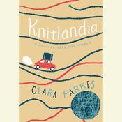 Knitlandia: A Knitter Sees the World Audiobook, by Clara Parkes