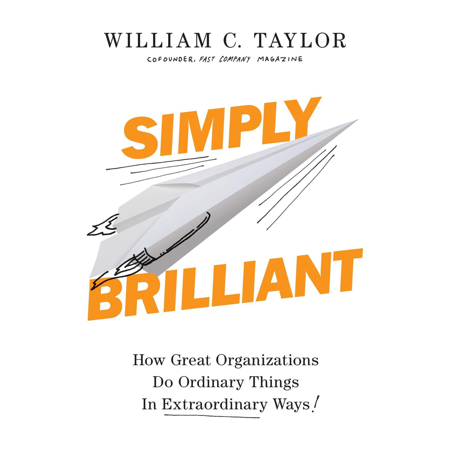 Printable Simply Brilliant: How Great Organizations Do Ordinary Things in Extraordinary Ways Audiobook Cover Art
