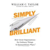 Simply Brilliant: How Great Organizations Do Ordinary Things in Extraordinary Ways Audiobook, by William C. Taylor