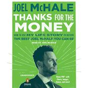 Thanks for the Money: How to Use My Life Story to Become the Best Joel McHale You Can Be, by Joel McHale