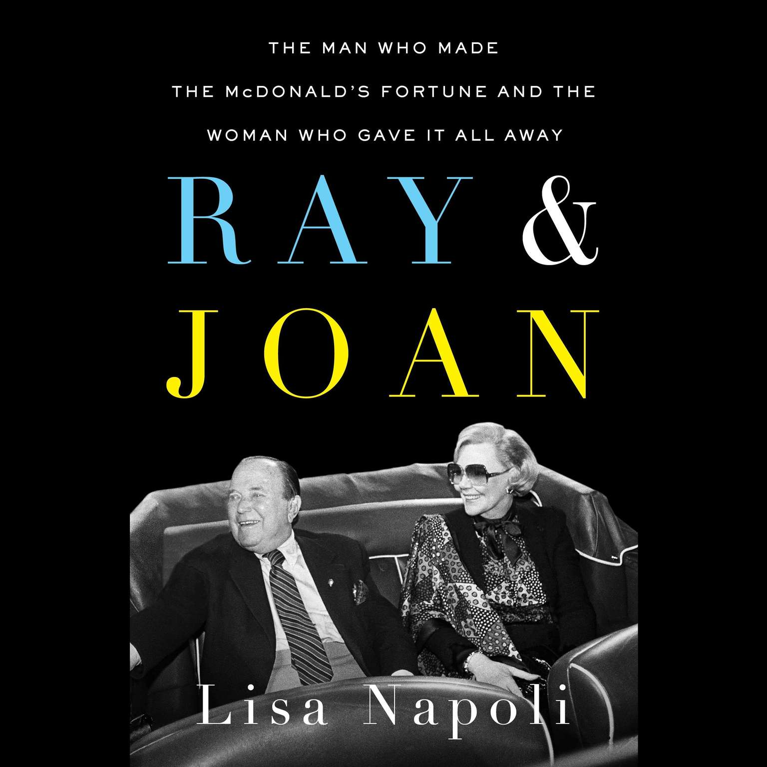 Printable Ray & Joan: The Man Who Made the McDonald's Fortune and the Woman Who Gave It All Away Audiobook Cover Art