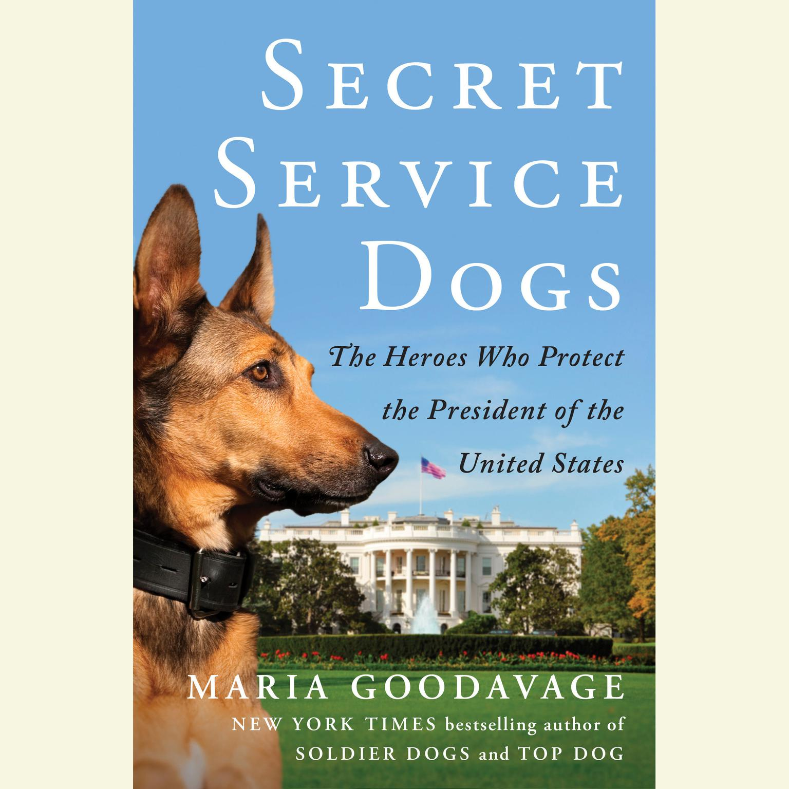 Printable Secret Service Dogs: The Heroes Who Protect the President of the United States Audiobook Cover Art