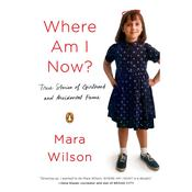Where Am I Now?: Essays, by Mara Wilson