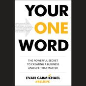 Your One Word: The Powerful Secret to Creating a Business and Life That Matter, by Evan Carmichael