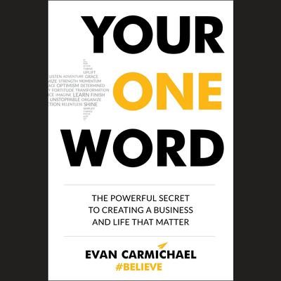 Your One Word: The Powerful Secret to Creating a Business and Life That Matter Audiobook, by Evan Carmichael