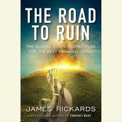 The Road to Ruin: The Global Elites Secret Plan for the Next Financial Crisis Audiobook, by James Rickards