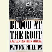 Blood at the Root: A Racial Cleansing in America Audiobook, by Patrick Phillips