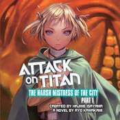 Attack on Titan: The Harsh Mistress of the City, Part 1 Audiobook, by Ryo Kawakami