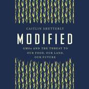 Modified: GMOs and the Threat to Our Food, Our Land, Our Future Audiobook, by Caitlin Shetterly