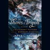 The Shores of Tripoli: Lieutenant Putnam and the Barbary Pirates, by James L. Haley