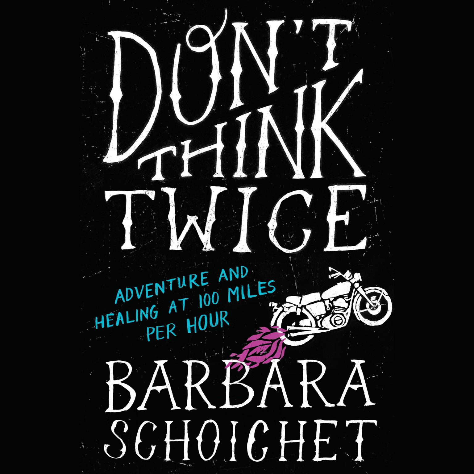 Printable Don't Think Twice: Adventure and Healing at 100 Miles Per Hour Audiobook Cover Art