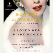 I Loved Her in the Movies: Memories of Hollywoods Legendary Actresses, by Robert Wagner