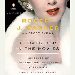 I Loved Her in the Movies: Memories of Hollywoods Legendary Actresses Audiobook, by Robert Wagner