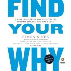 Find Your Why: A Practical Guide for Discovering Purpose for You and Your Team Audiobook, by Simon Sinek, David Mead, Peter Docker