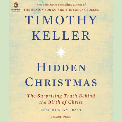 Hidden Christmas: The Surprising Truth Behind the Birth of Christ Audiobook, by Timothy Keller