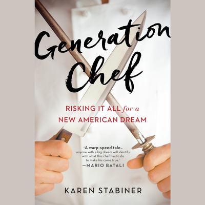 Generation Chef: Risking It All for a New American Dream Audiobook, by Karen Stabiner