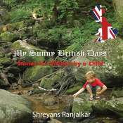 My Sunny British Days: Stories for Children by a Child Audiobook, by Shreyans Ranjalkar