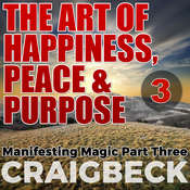 The Art of Happiness, Peace & Purpose: Manifesting Magic Part 3 Audiobook, by Craig Beck