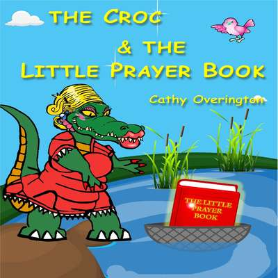 The Croc & The Little Prayer Book Audiobook, by Cathy Overington