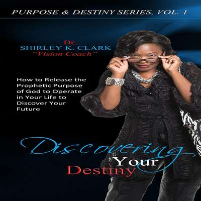 Living Your Destiny: Learn How to Release the Favor of God while Walking out Your Purpose Audiobook, by Shirley K. Clark