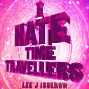 I Hate Time Travelers Audiobook, by Lee J Isserow