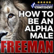 How to Be an Alpha Male: Being the Man That All Women Want Audiobook, by PUA Freeman