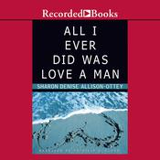 All I Ever Did was Love a Man, by Sharon Denise Allison-Ottey