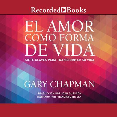 amor como forma de vida, El: Siete claves para transformar su vida Audiobook, by Gary Chapman