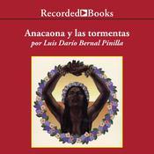 Anacaona y Las Tormentas Audiobook, by Luis Dario Bernal Pinilla