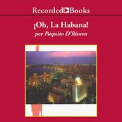 !Oh la Habana! Audiobook, by Paquito D'Rivera