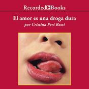amor es una droga dura, El Audiobook, by Cristina Peri Rossi