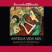 Antigua vida mia Audiobook, by Marcela Serrano