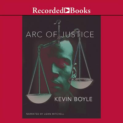 Arc of Justice: A Saga of Race, Civil Rights, and Murder in the Jazz Age Audiobook, by Kevin Boyle