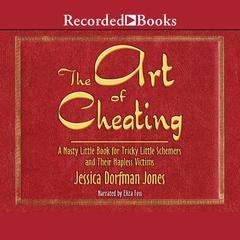 The Art of Cheating: A Nasty Little Book for Tricky Little Schemers and Their Hapless Victims Audiobook, by Jessica Dorfman Jones