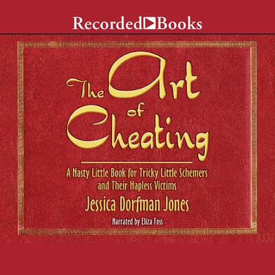 The Art of Cheating: A Nasty Little Book for Tricky Little Schemers and Their Hapless Victims Audiobook, by