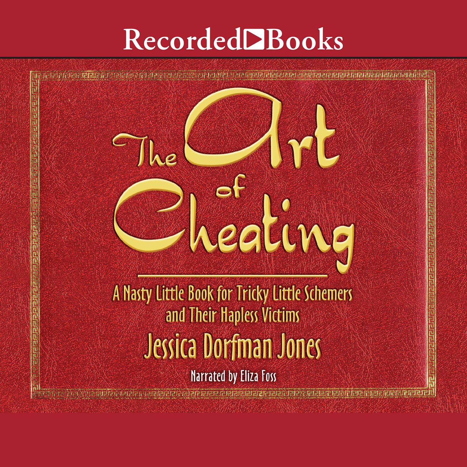 Printable The Art of Cheating: A Nasty Little Book for Tricky Little Schemers and Their Hapless Victims Audiobook Cover Art