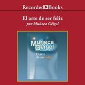 arte de ser feliz, El Audiobook, by Muñeca Geigel