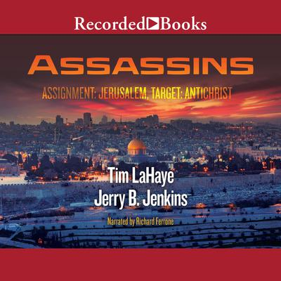 Assassins: Assignment: Jerusalem, Target: Antichrist: Left Behind, Book 6 Audiobook, by Tim LaHaye