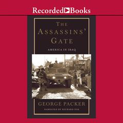 The Assassins Gate: America in Iraq Audiobook, by George Packer